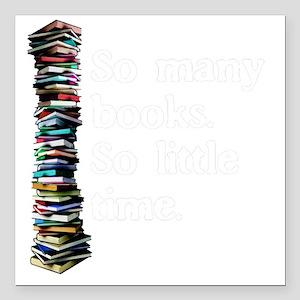 """So Many Books Dark Backg Square Car Magnet 3"""" x 3"""""""
