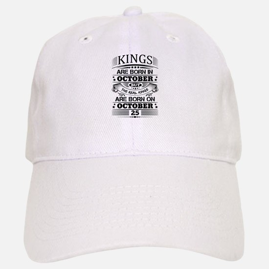 Real Kings Are Born On October 25 Baseball Baseball Baseball Cap