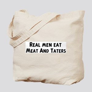 Men eat Meat And Taters Tote Bag