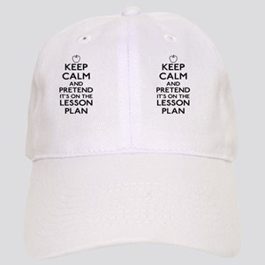 Keep Calm and Pretend Its On the Lesson Plan Cap