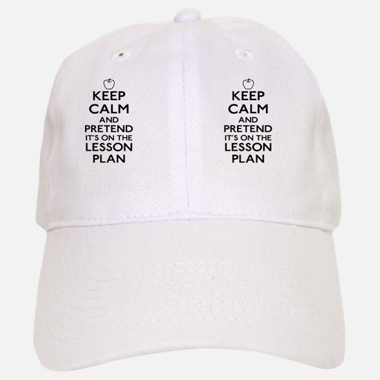 Keep Calm and Pretend Its On the Lesson Plan Baseball Baseball Cap