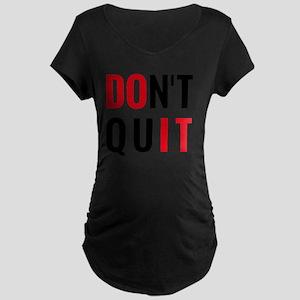do it, don't quit, motivati Maternity Dark T-Shirt