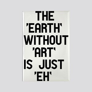 The Earth Without Art Rectangle Magnet