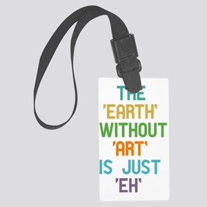 The Earth Without Art Large Luggage Tag