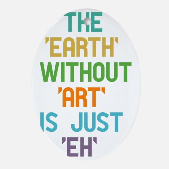 The Earth Without Art Oval Ornament