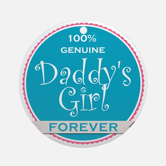 100% Genuine Daddy's Girl Forever Round Ornament