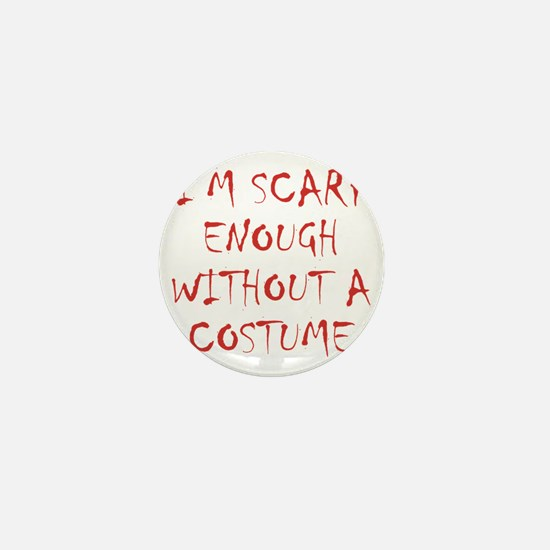 Im Scary Enough Without A Costume Mini Button