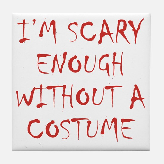 Im Scary Enough Without A Costume Tile Coaster