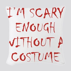 Im Scary Enough Without A Cost Woven Throw Pillow