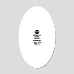 Leave Me Alone Im Only Speak 20x12 Oval Wall Decal