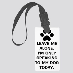 Leave Me Alone Im Only Speaking  Large Luggage Tag