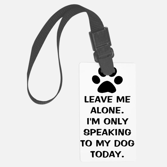 Leave Me Alone Im Only Speaking  Luggage Tag