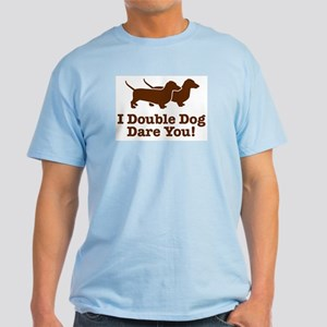 I Double dog Dare You, Dachsh Light T-Shirt