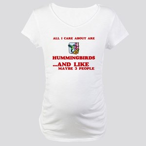 All I care about are Hummingbird Maternity T-Shirt