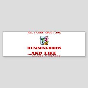 All I care about are Hummingbirds Bumper Sticker