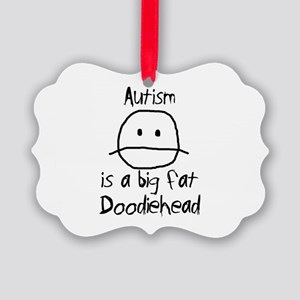 Autism is a Big Fat Doodiehead Picture Ornament