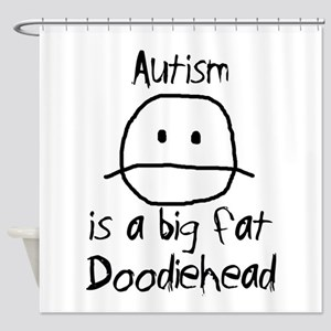 Autism is a Big Fat Doodiehead Shower Curtain