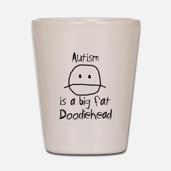 Autism is a Big Fat Doodiehead Shot Glass