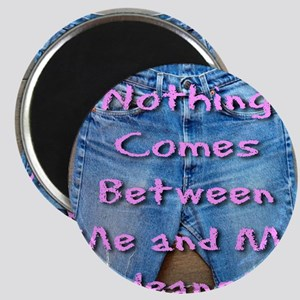 Nothing Comes Between Me and My Jeans! Magnet