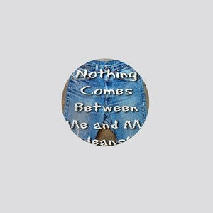 Nothing Comes Between Me and My Jeans! Mini Button