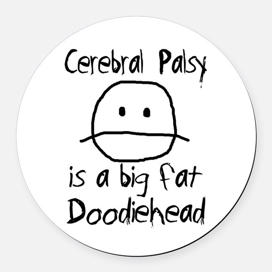 Cerebral Palsy is a Big Fat Doodiehead Round Car M