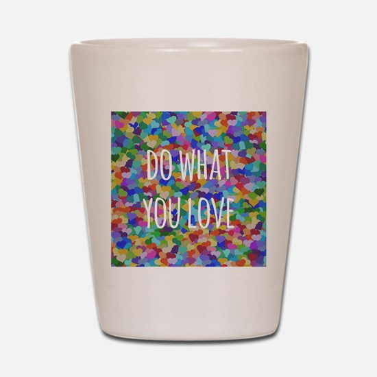 Do what you love Shot Glass