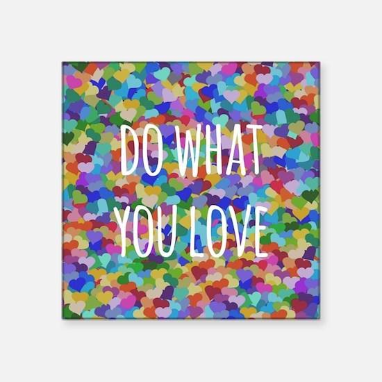 "Do what you love Square Sticker 3"" x 3"""