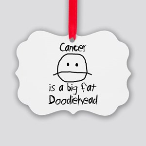 Cancer is a Big Fat Doodiehead Picture Ornament