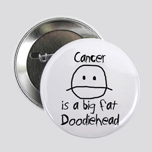 "Cancer is a Big Fat Doodiehead 2.25"" Button"