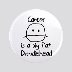 "Cancer is a Big Fat Doodiehead 3.5"" Button"