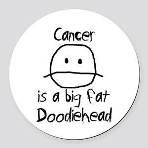 Cancer is a Big Fat Doodiehead Round Car Magnet