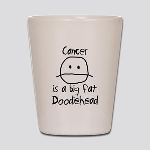 Cancer is a Big Fat Doodiehead Shot Glass