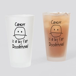 Cancer is a Big Fat Doodiehead Drinking Glass