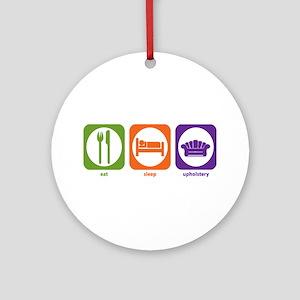 Eat Sleep Upholstery Ornament (Round)
