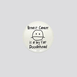 Breast Cancer is a Big Fat Doodiehead Mini Button