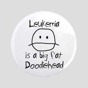"Leukemia is a Big Fat Doodiehead 3.5"" Button"