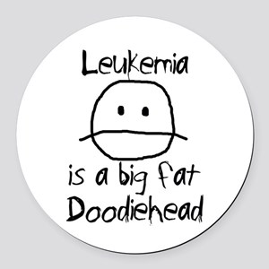 Leukemia is a Big Fat Doodiehead Round Car Magnet