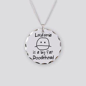 Leukemia is a Big Fat Doodiehead Necklace Circle C