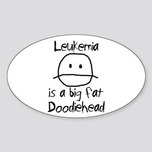 Leukemia is a Big Fat Doodiehead Sticker (Oval)