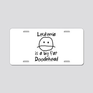 Leukemia is a Big Fat Doodiehead Aluminum License