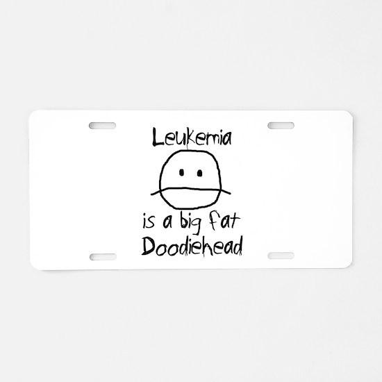 Leukemia is a Big Fat Doodiehead Aluminum License