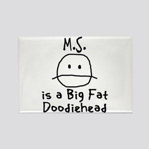 M.S. is a Big Fat Doodiehead Rectangle Magnet