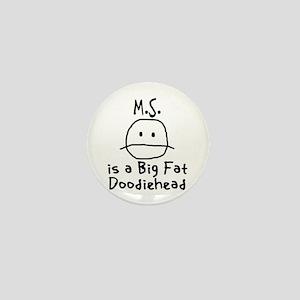 M.S. is a Big Fat Doodiehead Mini Button
