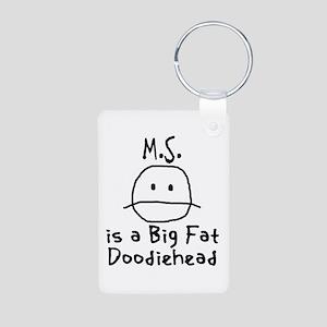 M.S. is a Big Fat Doodiehead Aluminum Photo Keycha