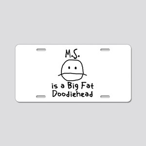 M.S. is a Big Fat Doodiehead Aluminum License Plat