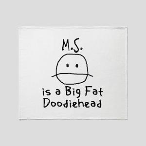 M.S. is a Big Fat Doodiehead Throw Blanket