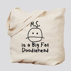 M.S. is a Big Fat Doodiehead Tote Bag