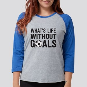 soccer - whats life without goals Long Sleeve T-Sh