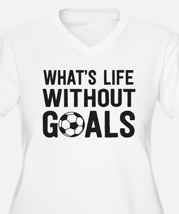 soccer - whats life without goals Plus Size T-Shir