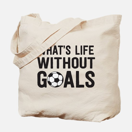 soccer - whats life without goals Tote Bag